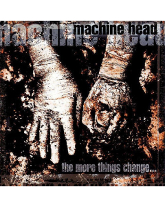 MACHINE HEAD - The More Things To Cange... / CD