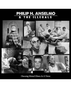 PHILIP H. ANSELMO & THE ILLEGALS - Choosing Mental Illness As A Virtue / Digipak CD