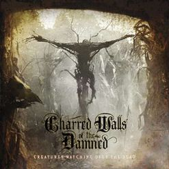 CHARRED WALLS OF THE DAMNED - Creatures Watchin Over The Dead / CD